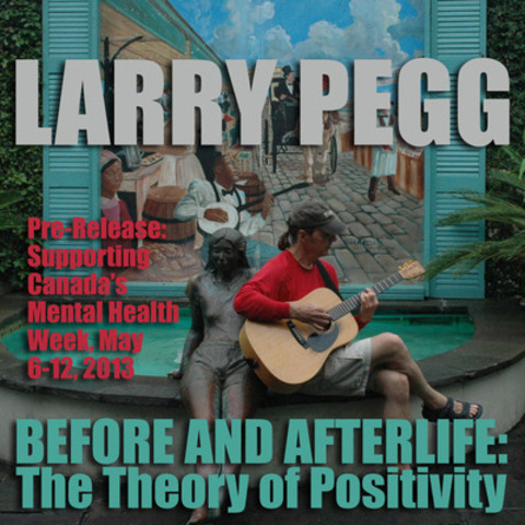 "In support of Canadian Mental Health Week (May 6-12, 2013), Canada's Larry Pegg is pre-releasing five emotionally charged songs as part of his album ""Before and Afterlife: The Theory of Positivity"". (CNW Group/Larry Pegg)"