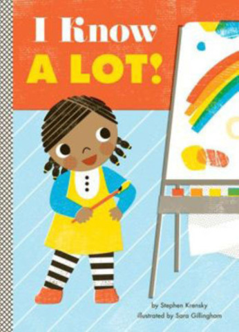 I Know a Lot! - Stephen Krensky, Illus. Sara Gillingham (Abrams Appleseed) (CNW Group/Toronto Public Library)