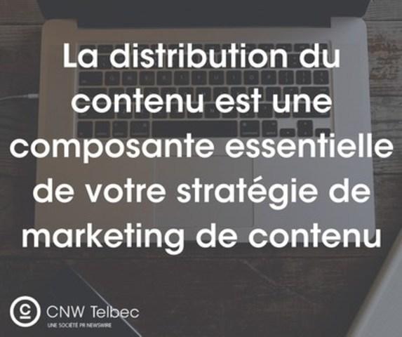 La distribution du contenu est une composante essentielle de votre stratégie de marketing de contenu (Groupe CNW/Groupe CNW Ltée)