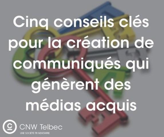 Cinq conseils clés pour la création de communiqués qui génèrent des médias acquis (Groupe CNW/Groupe CNW Ltée)