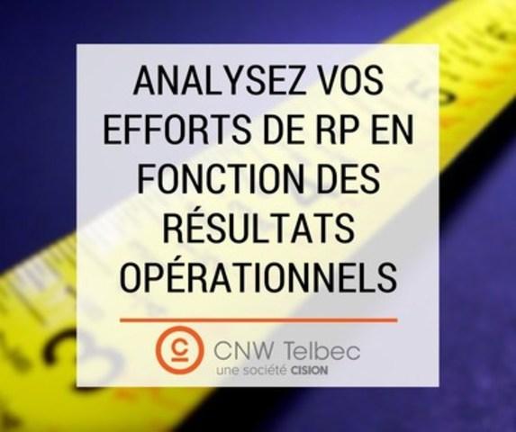 Analysez vos efforts de RP en fonction des résultats opérationnels (Groupe CNW/Groupe CNW Ltée)