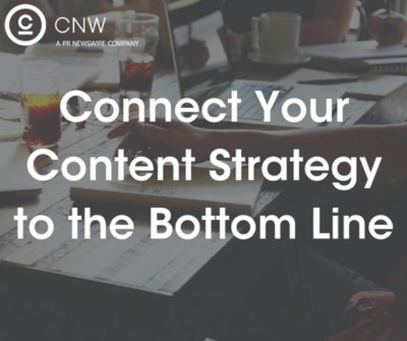Connect Your Content Strategy to the Bottom Line (CNW Group/CNW Group Ltd.)