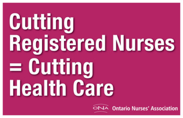 Cutting Registered Nurses = Cutting Health Care (CNW Group/Ontario Nurses' Association)