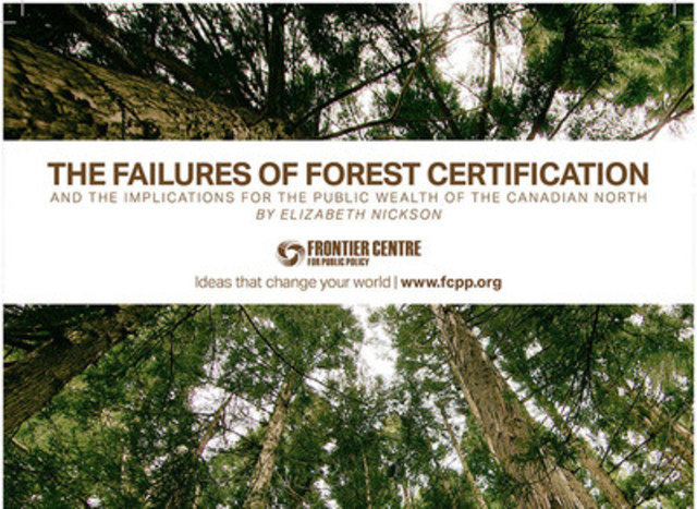 The Failures of Forest Certification and the Implications for the Public Wealth of the Canadian North (CNW Group/Frontier Centre for Public Policy)
