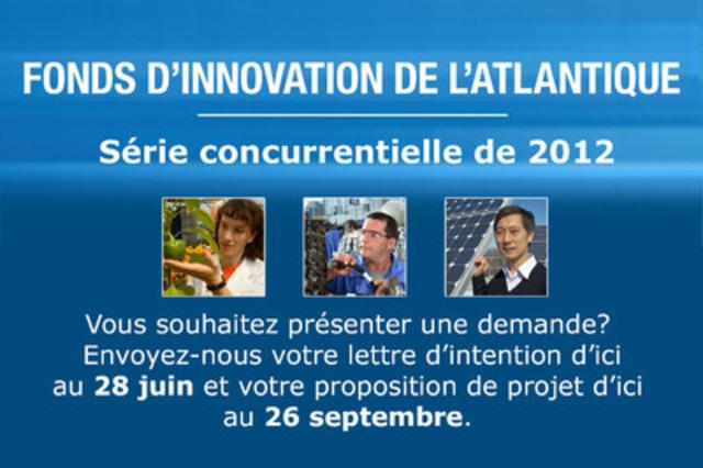 Fonds d'innovation de l'Atlantique - Série concurrentielle de 2012 - Vous souhaitez présenter une demande? Envoyez-nous votre lettre d'intention d'ici au 28 juin et votre proposition de projet d'ici au 26 septembre (Groupe CNW/Agence de promotion économique du Canada atlantique)