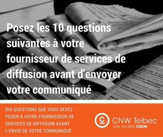 Posez les 10 questions suivantes à votre fournisseur de services de diffusion avant d'envoyer votre communiqué (Groupe CNW/Groupe CNW Ltée)