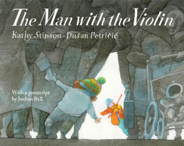 The Man with the Violin - Kathy Stinson, Illus. Dušan Petrièiæ (Annick Press) (CNW Group/Toronto Public Library)
