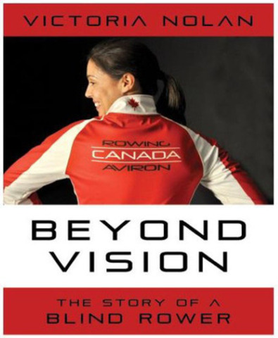 Book cover, Beyond Vision: The Story of a Blind Rower by Victoria Nolan (CNW Group/CNIB)