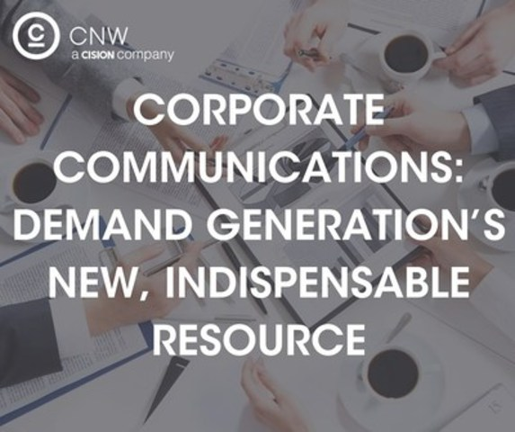 Corporate Communications: Demand Generation's New, Indispensable Resource (CNW Group/CNW Group Ltd.)