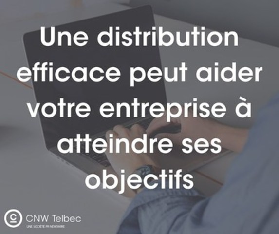 Une distribution efficace peut aider votre entreprise à atteindre ses objectifs (Groupe CNW/Groupe CNW Ltée)