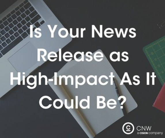 Is your news release as high impact as it could be? (CNW Group/CNW Group Ltd.)
