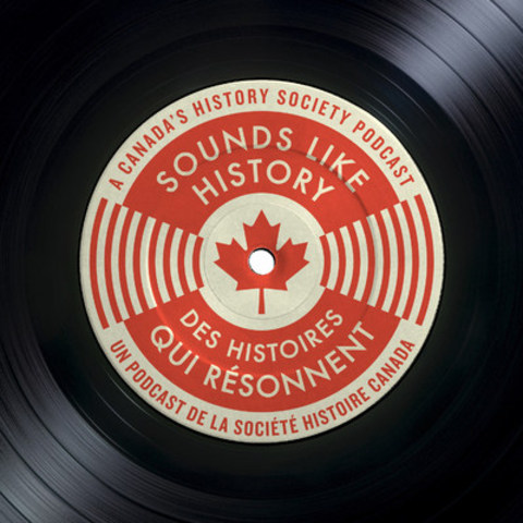 Canada's History Society announces Sounds Like History — a new podcast series about Canadian historical sound recordings from the Virtual Gramophone collection at Library and Archives Canada. (CNW Group/Canada's History)