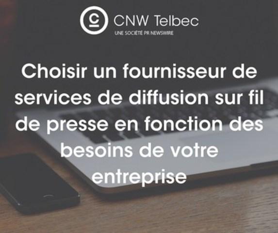 Choisir un fournisseur de services de diffusion sur fil de presse en fonction des besoins de votre entreprise. (Groupe CNW/Groupe CNW Ltée)