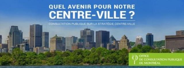 Quel avenir pour notre centre-ville? Consultation publique sur la Stratégie centre-ville (Groupe CNW/Office de consultation publique de Montréal)