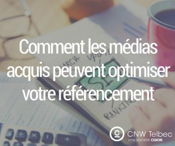 Comment les médias acquis peuvent optimiser votre référencement (Groupe CNW/Groupe CNW Ltée)