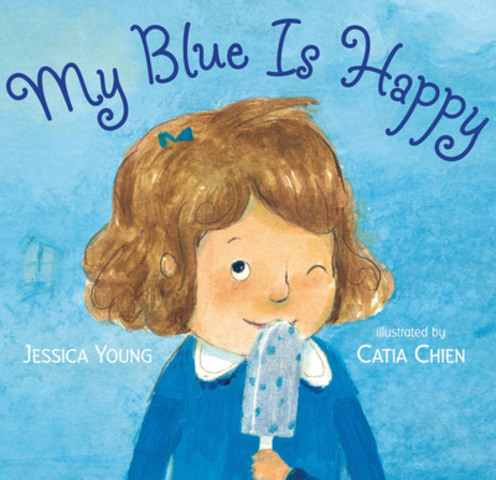 My Blue Is Happy - Jessica Young, Illus. Catia Chien (Candlewick Press) (CNW Group/Toronto Public Library)