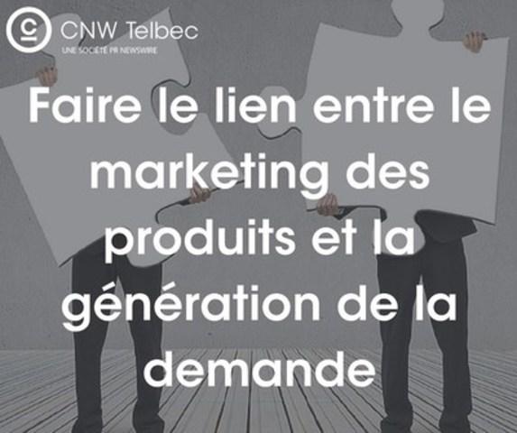 Faire le lien entre le marketing des produits et la génération de la demande (Groupe CNW/Groupe CNW Ltée)