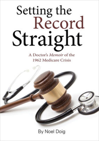 Setting the Record Straight reveals the never-before-told story of the Saskatchewan physicians who were opposed to the introduction of Medicare in 1962. Told as a memoir by one of the leaders of the doctors group, the book's release coincides with the 50th Anniversary of that event on July 1. (CNW Group/Indie Ink Publishing)