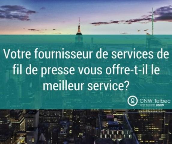 Votre fournisseur de services de fil de presse vous offre-t-il le meilleur service? (Groupe CNW/Groupe CNW Ltée)