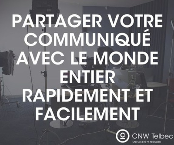 Partager votre communiqué avec le monde entier rapidement et facilement (Groupe CNW/Groupe CNW Ltée)