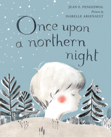 Once Upon a Northern Night - Jean E. Pendziwol, Illus. Isabelle Arsenault (Groundwood) (CNW Group/Toronto Public Library)