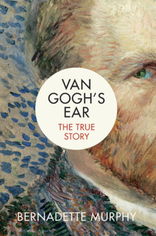 New Book, Van Gogh's Ear: The True Story, Reveals Previously Unpublished Evidence About Vincent Van Gogh and His Notorious Breakdown (CNW Group/Penguin Random House Canada Limited)