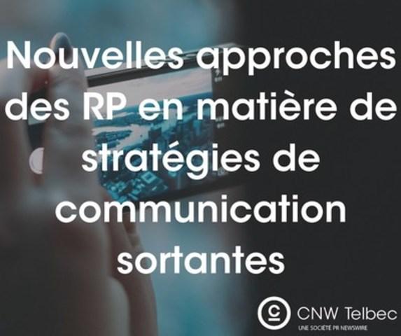 Nouvelles approches des RP en matière de stratégies de communication sortantes. (Groupe CNW/Groupe CNW Ltée)