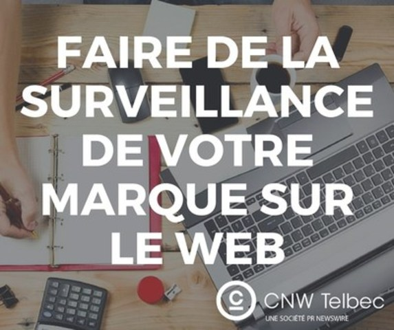 Faire de la surveillance de votre marque sur le web. (Groupe CNW/Groupe CNW Ltée)
