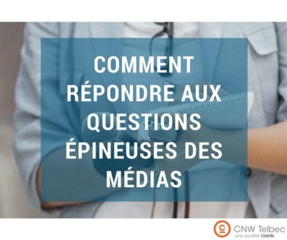 Comment répondre aux questions épineuses des médias (Groupe CNW/Groupe CNW Ltée)