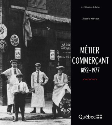 Métier commerçant, 1852-1977 (Groupe CNW/Publications du Québec)