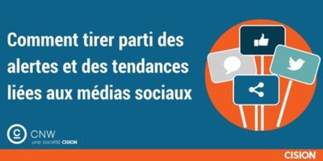 Comment tirer parti des alertes et des tendances liées aux médias sociaux (Groupe CNW/Groupe CNW Ltée)