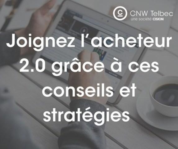 Joignez l'acheteur 2.0 grâce à ces conseils et stratégies (Groupe CNW/Groupe CNW Ltée)