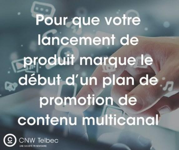 Pour que votre lancement de produit marque le début d'un plan de promotion de contenu multicanal (Groupe CNW/Groupe CNW Ltée)