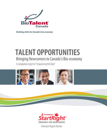 Talent Opportunities: Bringing Newcomers to Canada's Bio-economy (CNW Group/BioTalent Canada)