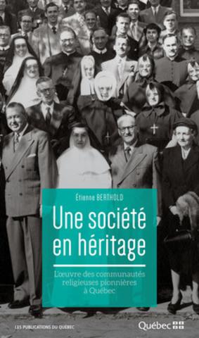 Une société en héritage - L'œuvre des communautés religieuses pionnières à Québec. (Groupe CNW/Publications du Québec)