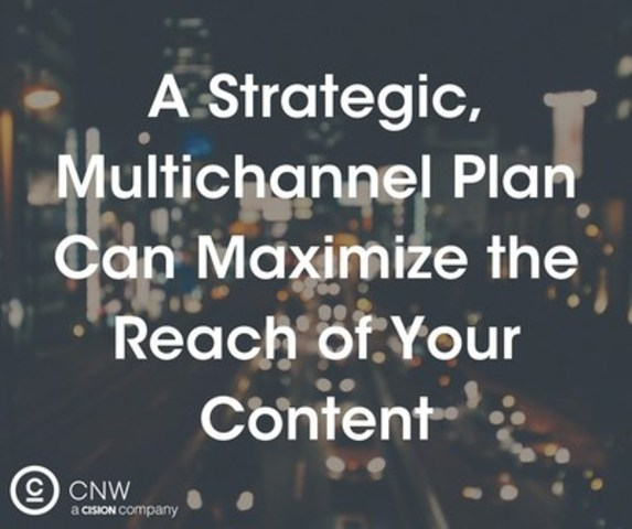 A strategic, multichannel plan can maximize the reach of your content. (CNW Group/CNW Group Ltd.)