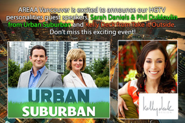 AREAA Vancouver is excited to announce our HGTV personalities guest speakers, Sarah Daniels & Phil DuMoulin from Urban Suburban and Kelly Deck from Take it Outside. Don't miss this exciting event! (CNW Group/Asian Real Estate Association of America - Vancouver Chapter)