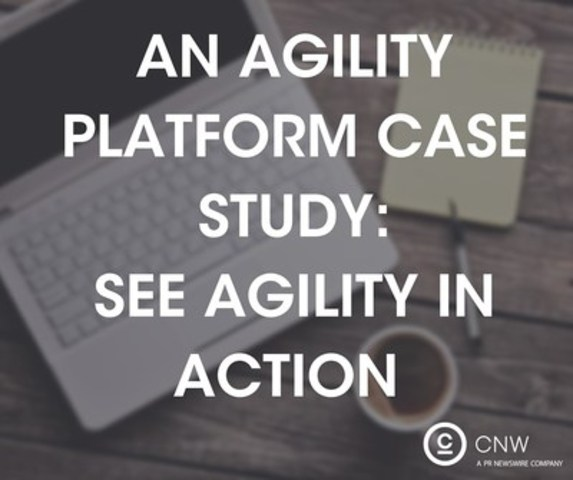 An Agility Platform Case Study: See Agility in Action (CNW Group/CNW Group Ltd.)