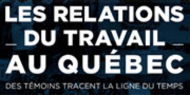 Les relations de travail au Québec : des témoins tracent la ligne du temps.