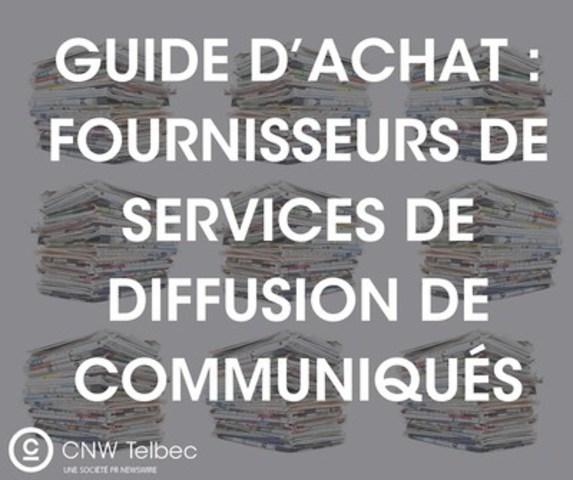 Guide D'achat : Fournisseurs de services de diffusion de communiqués (Groupe CNW/Groupe CNW Ltée)