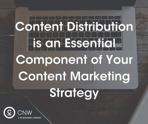Content distribution is an essential component of your content marketing strategy. (CNW Group/CNW Group Ltd.)