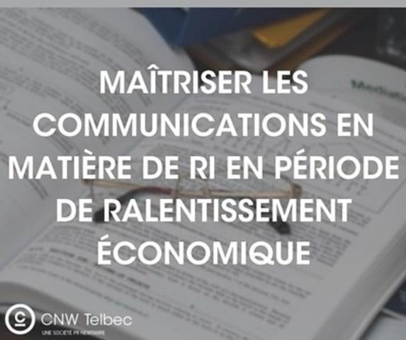 Maîtriser les communications en matière de RI en période de ralentissement économique (Groupe CNW/Groupe CNW Ltée)