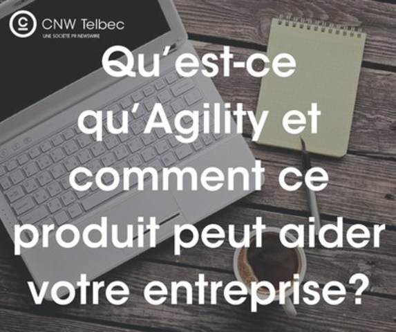 Qu'est-ce qu' Agility et comment ce produit peut aider votre entreprise? (Groupe CNW/Groupe CNW Ltée)