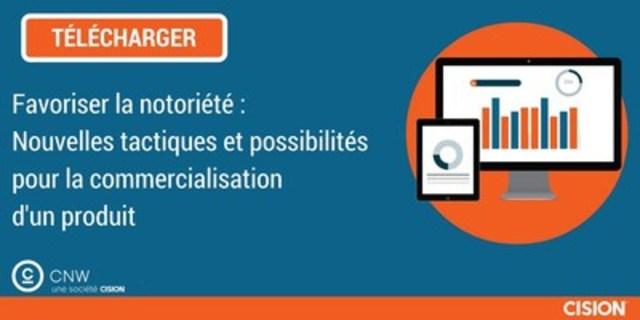 Favoriser la notoriété : Nouvelles tactiques et possibilités pour la commercialisation d'un produit. (Groupe CNW/Groupe CNW Ltée)