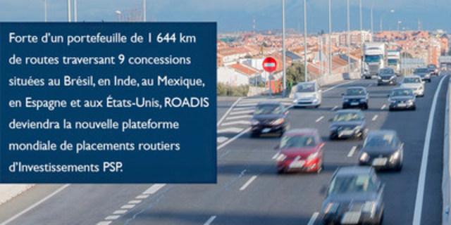 Forte d'un portefeuille de 1 644 km de routes traversant 9 concessions situées au Brésil, en Inde, au Mexique, en Espagne et aux États-Unis, ROADIS deviendra la nouvelle plateforme mondiale de placements routiers d'Investissements PSP. (Groupe CNW/Investissements PSP)