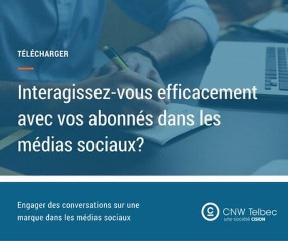 Interagissez-vous efficacement avec vos abonnés dans les médias sociaux? (Groupe CNW/Groupe CNW Ltée)