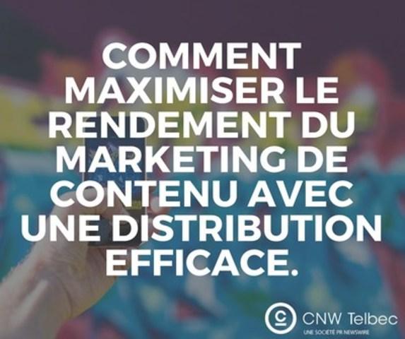 Comment maximiser le rendement du marketing de contenu avec une distribution efficace. (Groupe CNW/Groupe CNW Ltée)