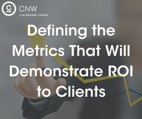 Defining the metrics that will demonstrate ROI to clients (CNW Group/CNW Group Ltd.)