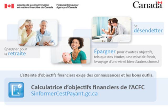 La Calculatrice d'objectifs financiers: un outil qui aidera les Canadiens de tous les âges à planifier et à atteindre leurs objectifs financiers (Groupe CNW/Agence de la consommation en matière financière du Canada)