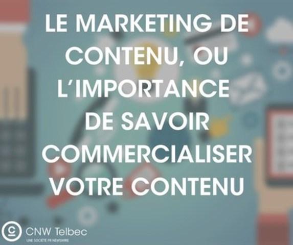 Le marketing de contenu, ou l'importance de savoir commercialiser votre contenu (Groupe CNW/Groupe CNW Ltée)